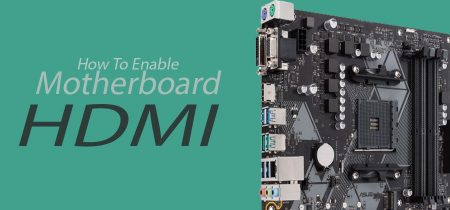 How to Enable Motherboard HDMI – in 3 Steps